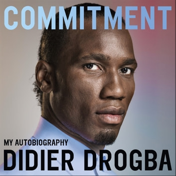 Commitment - My Autobiography audiobook by Didier Drogba