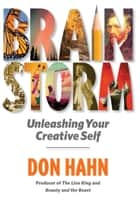 Brain Storm: Unleashing Your Creative Self - Unleashing Your Creative Self ebook by Don, Hahn