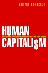 Human Capitalism - How Economic Growth Has Made Us Smarter--and More Unequal ebook by Brink Lindsey