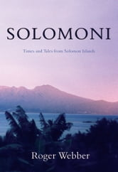 Solomoni - Times and Tales from Solomon Islands ebook by Roger Webber