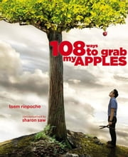108 Ways to Grab My Apples ebook by Tsem Rinpoche
