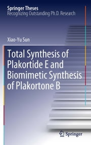 Total Synthesis of Plakortide E and Biomimetic Synthesis of Plakortone B ebook by Xiao-Yu Sun