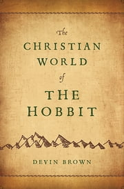 The Christian World of The Hobbit ebook by Devin Brown