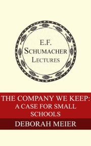 The Company We Keep: A Case for Small Schools ebook by Deborah Meier,Hildegarde Hannum