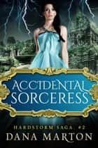 Accidental Sorceress ebook by Dana Marton
