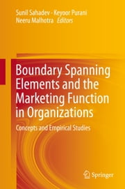 Boundary Spanning Elements and the Marketing Function in Organizations - Concepts and Empirical Studies ebook by Sunil Sahadev,Keyoor Purani,Neeru Malhotra