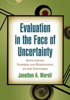 Evaluation in the Face of Uncertainty ebook by Jonathan A. Morell, PhD