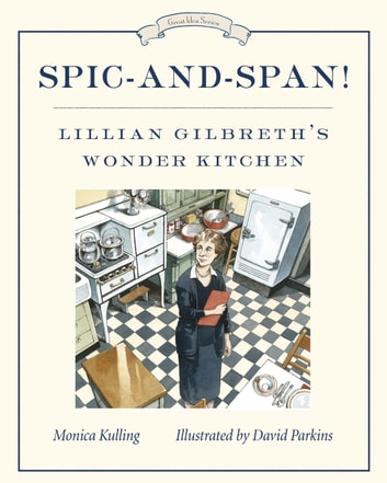 Spic-and-Span! - Lillian Gilbreth's Wonder Kitchen ebook by Monica Kulling