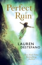 Perfect Ruin (Internment Chronicles, Book 1) ebook by Lauren DeStefano