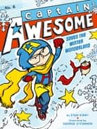 Captain Awesome Saves the Winter Wonderland ebook by Stan Kirby, George O'Connor