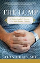 The Lump: A Gynecologist's Journey with Male Breast Cancer ebook by Alan Johns