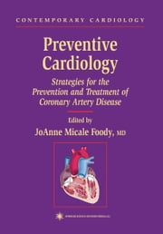 Preventive Cardiology - Strategies for the Prevention and Treatment of Coronary Artery Disease ebook by JoAnne Micale Foody