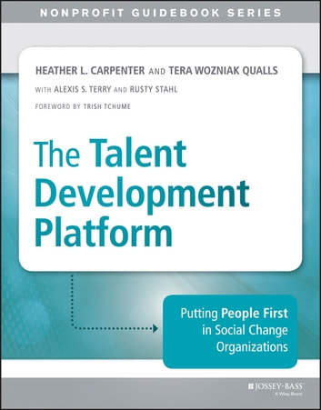 The Talent Development Platform - Putting People First in Social Change Organizations ebook by Heather Carpenter,Tera Qualls