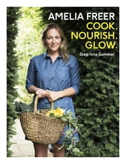 Cook, Nourish, Glow: Step into Summer ebook by Amelia Freer