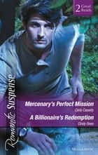 Mercenary's Perfect Mission/A Billionaire's Redemption ebook by Carla Cassidy, Cindy Dees