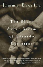 The Short Sweet Dream of Eduardo Gutierrez ebook by Jimmy Breslin