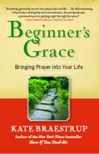Beginner's Grace ebook by Kate Braestrup