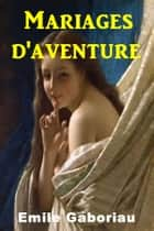 Mariages d'aventure ebook by Emile Gaboriau