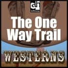 One-Way Trail, The audiobook by Max Brand