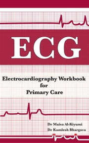 Electrocardiography Workbook for Primary care ebook by Dr Maisa Al-Kiyumi