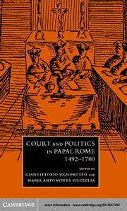 Court and Politics in Papal Rome, 1492 1700 ebook by Signorotto, Gianvittorio