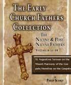 Early Church Fathers - Post Nicene Fathers Volume 6-St. Augustine: Sermon on the Mount; Harmony of the Gospels; Homilies on the Gospels ebook by Philip Schaff