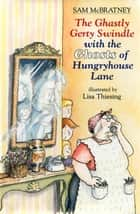 The Ghastly Gerty Swindle With the Ghosts of Hungryhouse Lane - With The Ghosts Of Hungryhouse Lane ebook by Sam McBratney, Lisa Thiesing