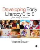 Developing Early Literacy 0-8 ebook by Virginia Bower