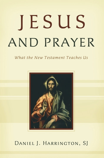 Jesus and Prayer: What the New Testament Teaches Us ekitaplar by Daniel J. Harrington SJ