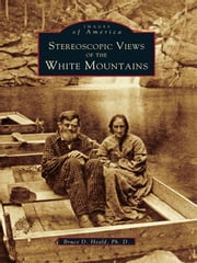Stereoscopic Views of the White Mountains ebook by Bruce D. Heald Ph.D.