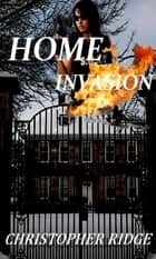 HOME INVASION ebook by Christopher Ridge