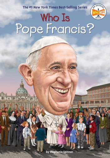 Who Is Pope Francis? ebook by Stephanie Spinner,Who HQ