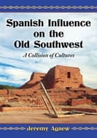 Spanish Influence on the Old Southwest ebook by Jeremy Agnew