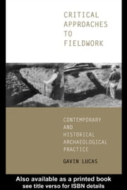 Critical Approaches to Fieldwork ebook by Lucas, Gavin