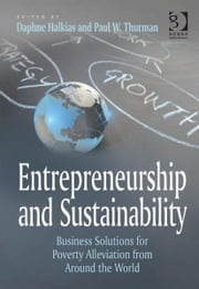 Entrepreneurship and Sustainability - Business Solutions for Poverty Alleviation from Around the World ebook by Mr Paul W Thurman,Dr Daphne Halkias