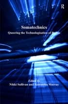 Somatechnics - Queering the Technologisation of Bodies ebook by Samantha Murray, Nikki Sullivan