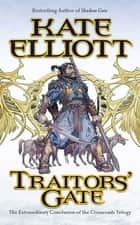 Traitors' Gate - The Extraordinary Conclusion to the Crossroads Trilogy ebook by Kate Elliott