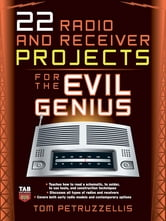 22 Radio and Receiver Projects for the Evil Genius ebook by Thomas Petruzzellis