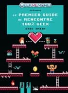 Le Premier guide de rencontres 100% Geek ebook by Marie-Aude Matignon, Eric Smith