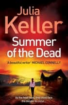 Summer of the Dead (Bell Elkins, Book 3) - A riveting thriller of secrets and murder ebook by Julia Keller