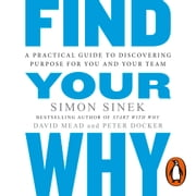 Find Your Why - A Practical Guide for Discovering Purpose for You and Your Team audiobook by Simon Sinek