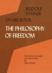 "Rudolf Steiner on His Book ""The Philosophy of Freedom"" ebook by Otto Palmer, Marjorie Spock"