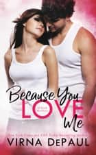 Because You Love Me: O'Neill Brothers ebook by Virna DePaul