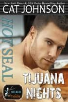 Hot SEAL, Tijuana Nights ebook by Cat Johnson, Paradise Authors