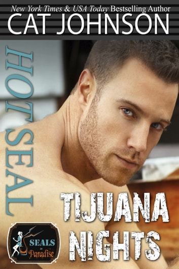 Hot SEAL, Tijuana Nights ebook by Cat Johnson,Paradise Authors
