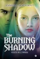 The Burning Shadow - Verità nell'ombra eBook by Jennifer L. Armentrout, Ilenia Provenzi