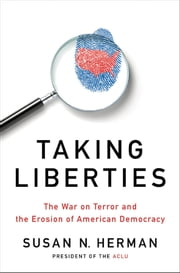 Taking Liberties: The War on Terror and the Erosion of American Democracy ebook by Susan N. Herman