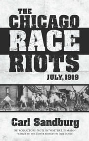 The Chicago Race Riots - July, 1919 ebook by Carl Sandburg,Walter Lippmann,Paul Buhle