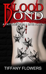 Blood Bond - Tattoos with a Bite, #1 ebook by Tiffany Flowers