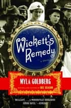 Wickett's Remedy - A Novel ebook by Myla Goldberg